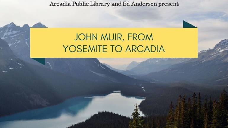 Arcadia Library presents John Muir, from Yosemite to Arcadia